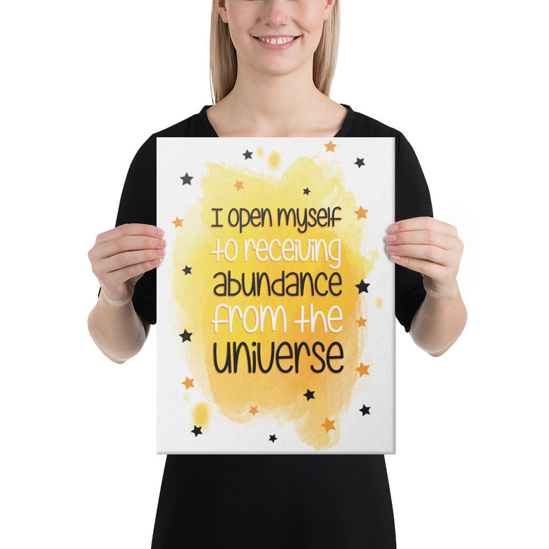 I open myself to receiving abundance from the universe Canvas