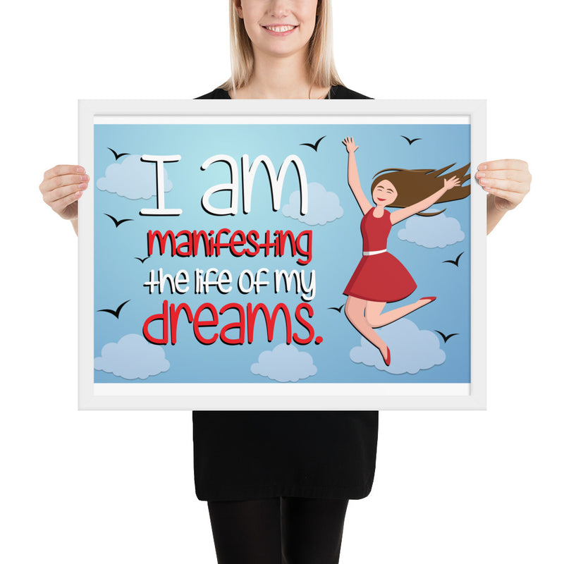 I am manifesting the life of my dreams Framed poster