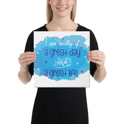I am worthy of a great day and a great life Canvas