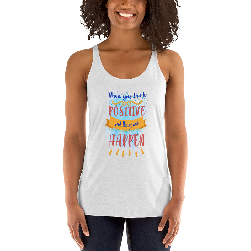 When you think positive Good things will happen Women's Racerback Tank