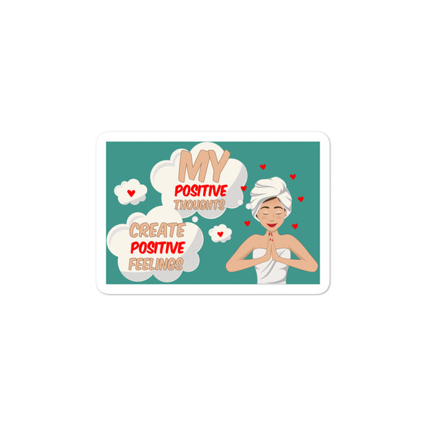 My positive thoughts Create positive feelings Bubble-free stickers