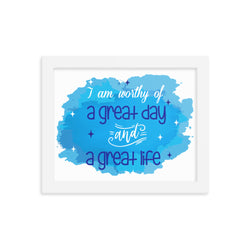 I am worthy of a great day and a great life Framed poster