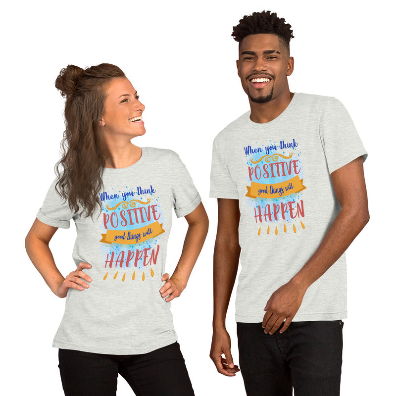 When you think positive Good things will happen Short-Sleeve Unisex T-Shirt
