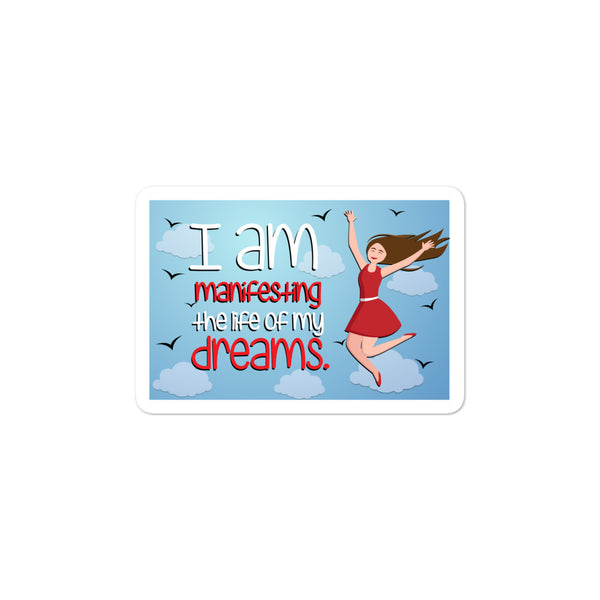 I am manifesting the life of my dreams Bubble-free stickers