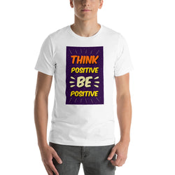 Think Positive Be Positive Short-Sleeve Unisex T-Shirt