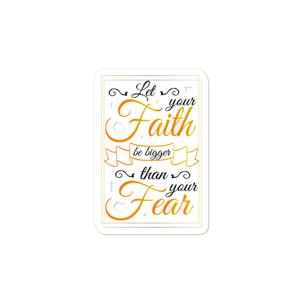 Let your faith be bigger than your fear Bubble-free stickers