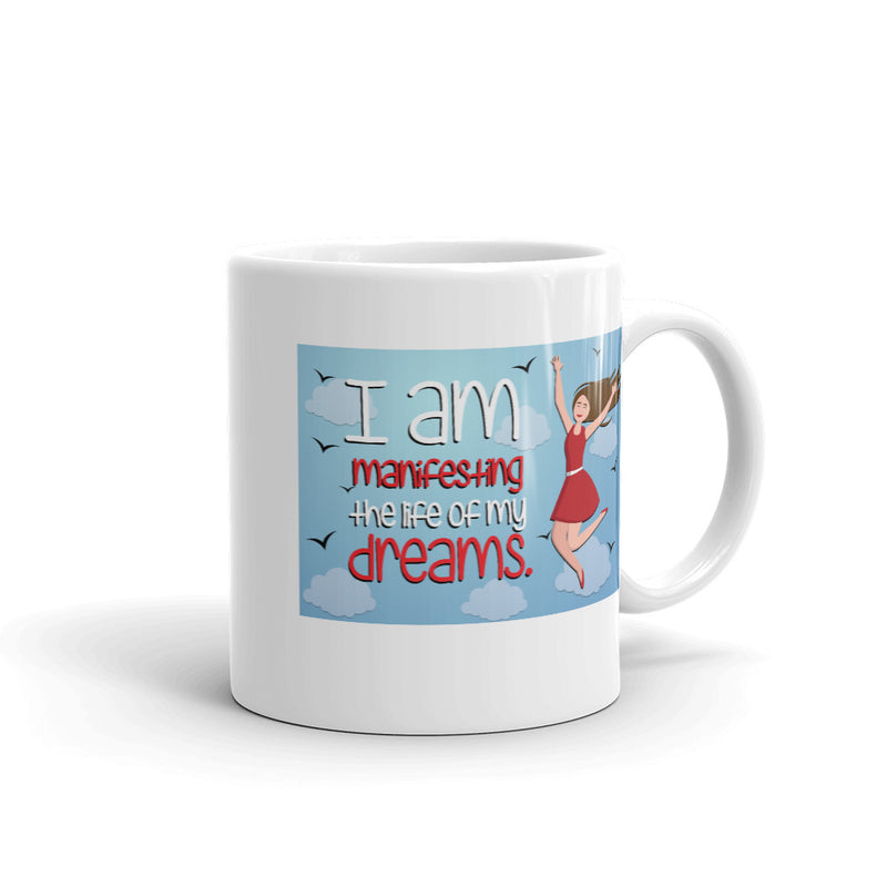 I am manifesting the life of my dreams Mug