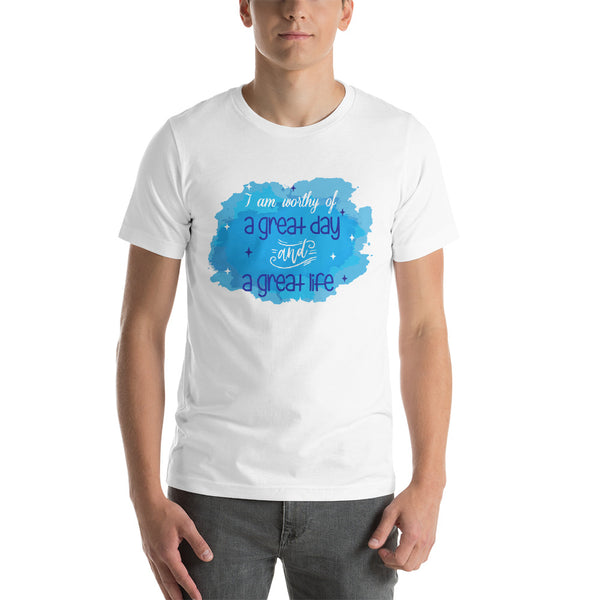 I am worthy of a great day and a great life Short-Sleeve Unisex T-Shirt