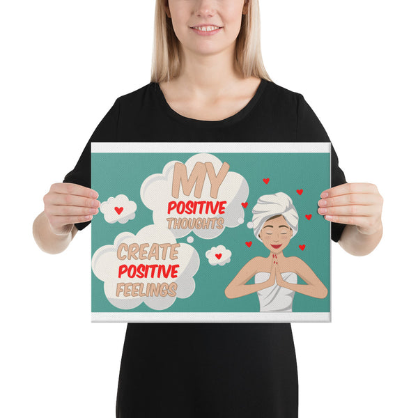 My positive thoughts Create positive feelings Canvas