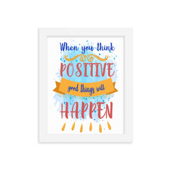 When you think positive Good things will happen Framed poster