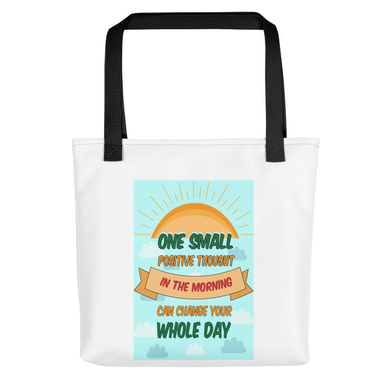 One small positive thought in the morning can change your whole day Tote bag