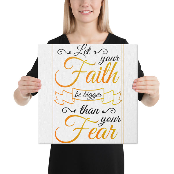 Let your faith be bigger than your fear Canvas