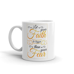 Let your faith be bigger than your fear Mug