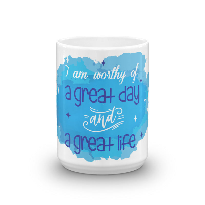 I am worthy of a great day and a great life Mug