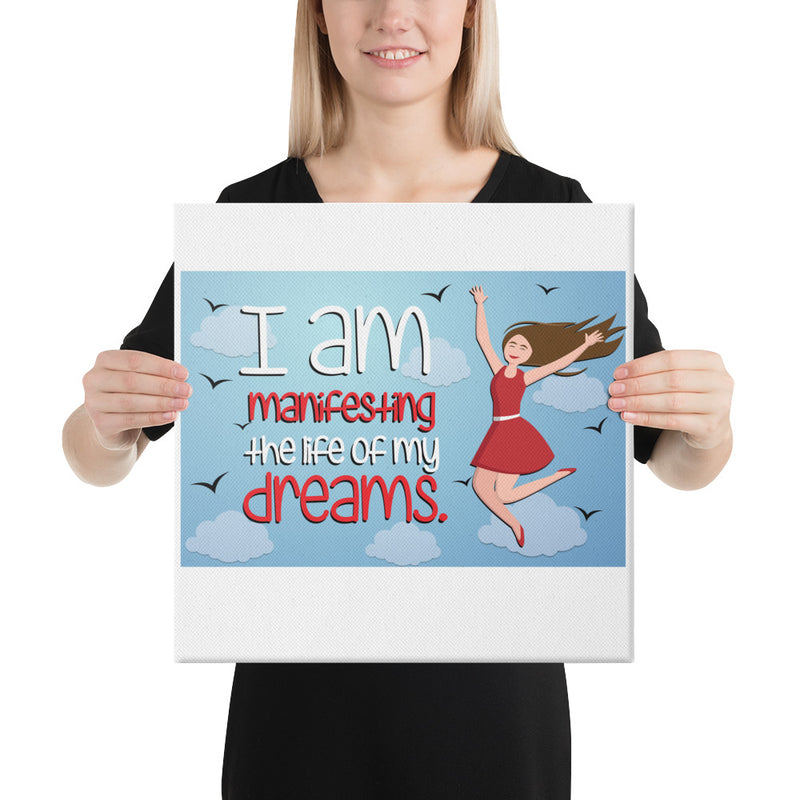I am manifesting the life of my dreams Canvas