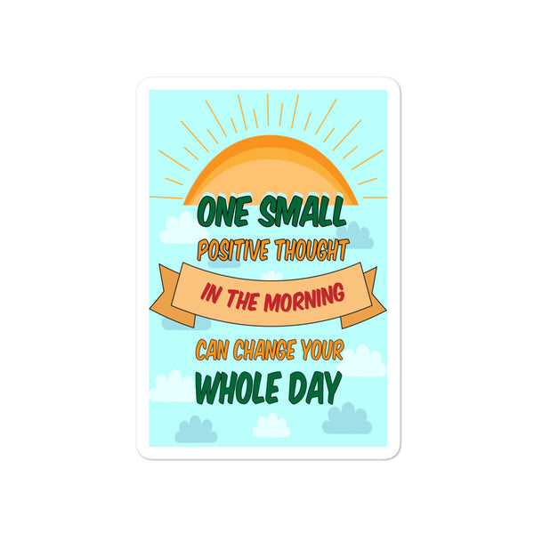 One small positive thought in the morning can change your day Positivity Stickers