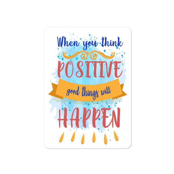 When you think positive Good things will happen Positivity Stickers