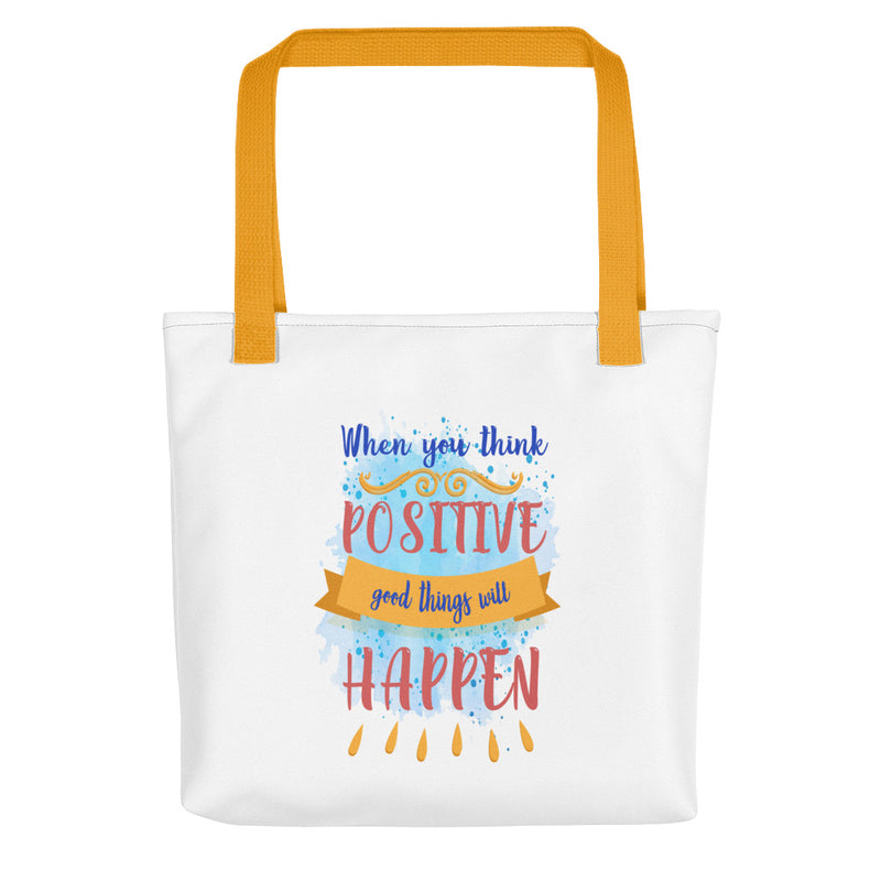 When you think positive Good things will happen Tote bag