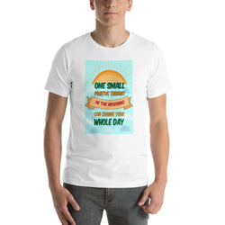 Small Positive Thought In the Morning Can Change Your Day Short-Sleeve Unisex T-Shirt
