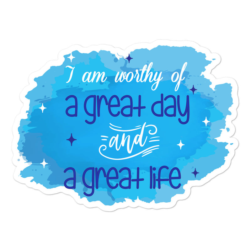 I am worthy of a great day and a great life Positivity Stickers