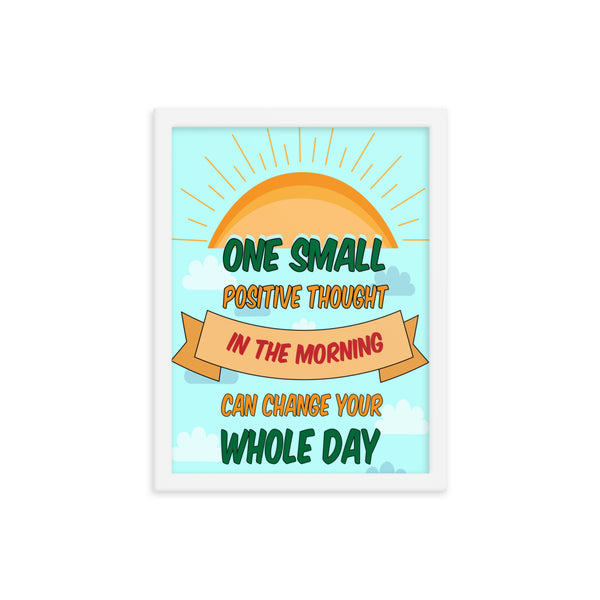 One small positive thought in the morning can change your whole day Framed poster