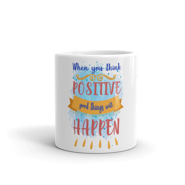 When you think positive good things will happen Mug