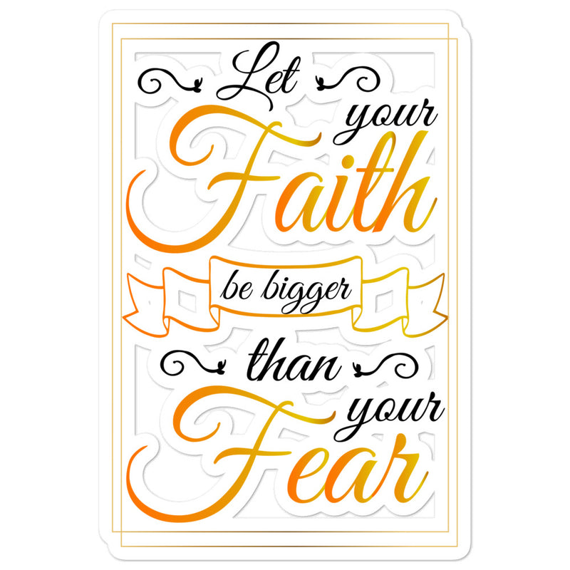 Let your faith be bigger than your fear Positivity Stickers
