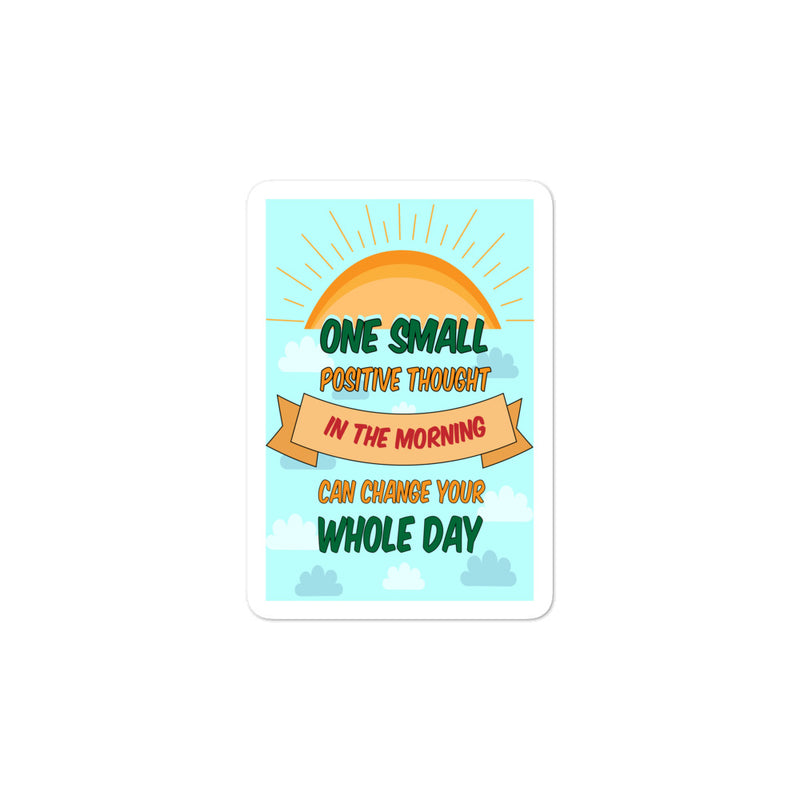 One small positive thought in the morning can change your day stickers