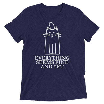 Everything Seems Fine And Yet T-Shirt