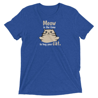 Meow is the Time to Hug Cat T-Shirt
