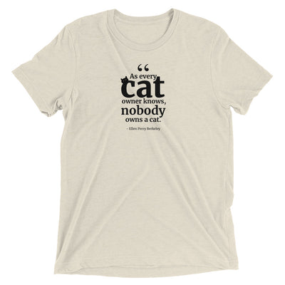 Nobody Owns a Cat Quote T-Shirt