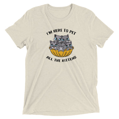 I'm Here to Pet the Kittens T-Shirt