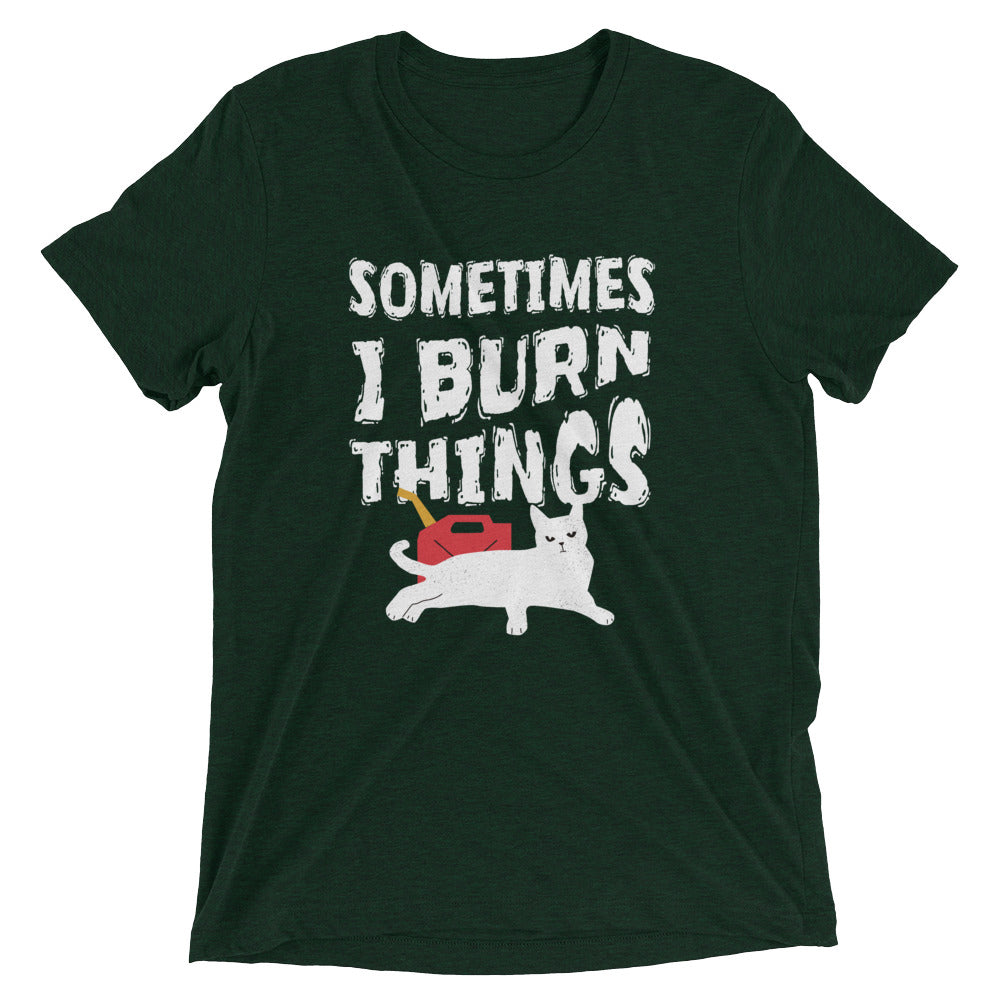 Sometimes I Burn Things T-Shirt