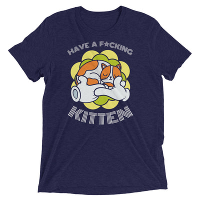 Have a F*cking Kitten T-Shirt
