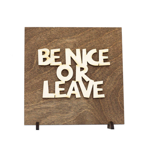 Be Nice or Leave Wood Plaque
