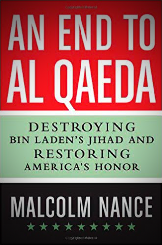 An End to al-Qaeda: Destroying Bin Laden's Jihad and Restoring America's Honor. Hardcover by Malcolm Nance