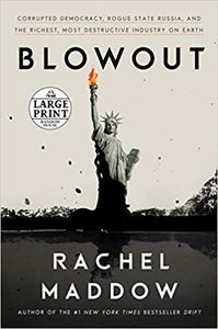 Blowout: Corrupted Democracy, Rogue State Russia, and the Richest, Most Destructive Industry on Earth. Paperback by Rachel Maddow