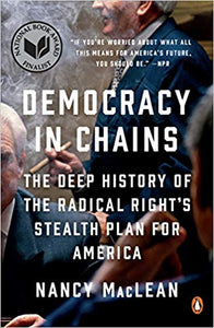 Democracy in Chains: The Deep History of the Radical Right's Stealth Plan for America Paperback by Nancy MacLean