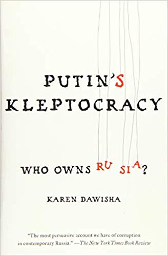 Putin's Kleptocracy: Who Owns Russia?  Paperback by Karen Dawisha.