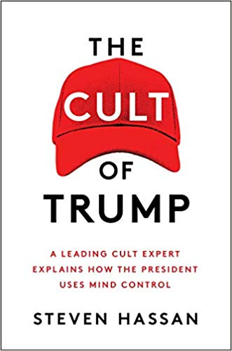 The Cult of Trump: A Leading Cult Expert Explains How the President Uses Mind Control. Hardcover by Steven Hassan