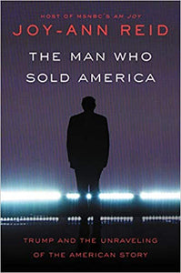 The Man Who Sold America: Trump and the Unraveling of the American Story Hardcover by Joy-Ann Reid