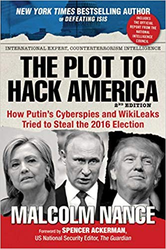 The Plot to Hack America: How Putin's Cyberspies and WikiLeaks Tried to Steal the 2016 Election Paperback by Malcolm Nance