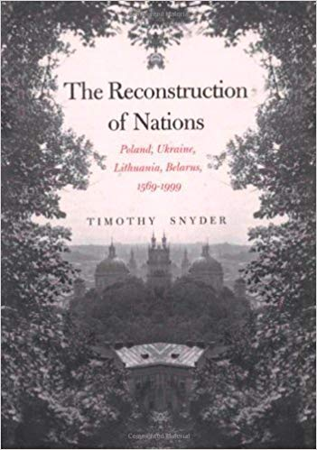 The Reconstruction of Nations: Poland, Ukraine, Lithuania, Belarus, 1569–1999 Hardcover by Timothy Snyder