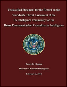 Unclassified Statement for the Record on the Worldwide Threat Assessment of the US Intelligence Community for the House Permanent Select Committee on Intelligence Jan 22, 2013 by James R. Clapper