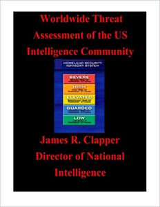 Worldwide Threat Assessment of the U.S. Intelligence Community (Terrorism) Paperback by U.S. Office of the Director of National Intelligence, James R. Clapper.