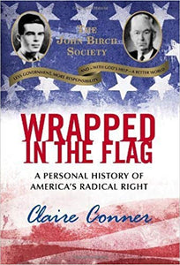 Wrapped in the Flag: A Personal History of America's Radical Right by Claire Conner, Hardcover.
