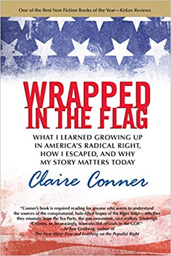 Wrapped in the Flag: What I Learned Growing Up in America's Radical Right, How I Escaped, and Why My Story Matters Today. Paperback by Claire Conner