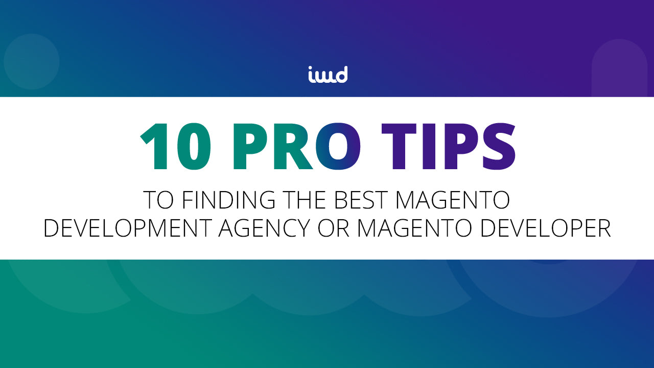10 Tips to Finding the Best Magento Agency or Magento Developer
