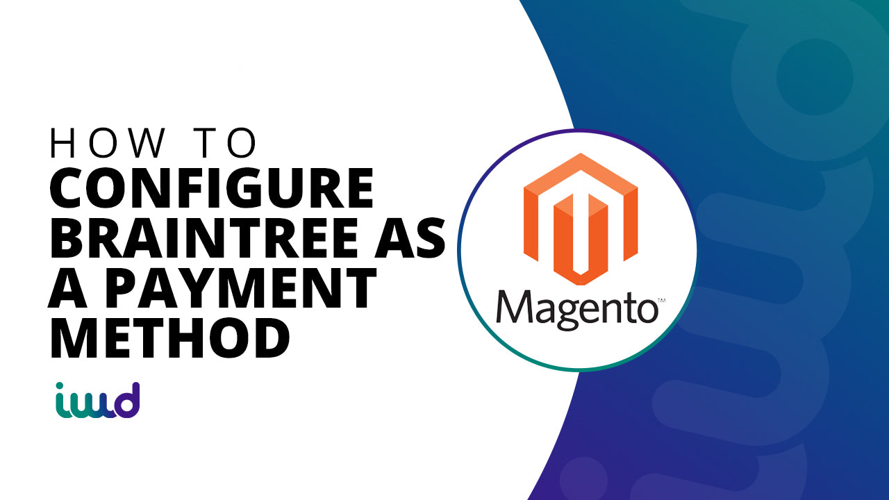 Magento Beginner Tutorial | How to Configure Braintree as a Payment Method