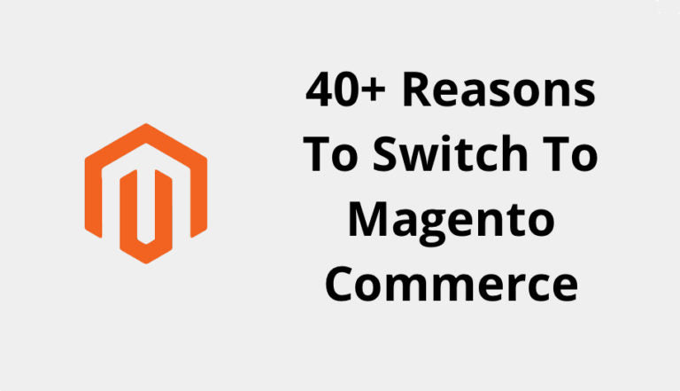40+ Very Important Reasons To Switch To Magento Commerce